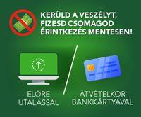 Kerüld a veszélyt! Fizesd csomagod érintkezés mentesen előre utalással vagy átvételkor bankkártyával!